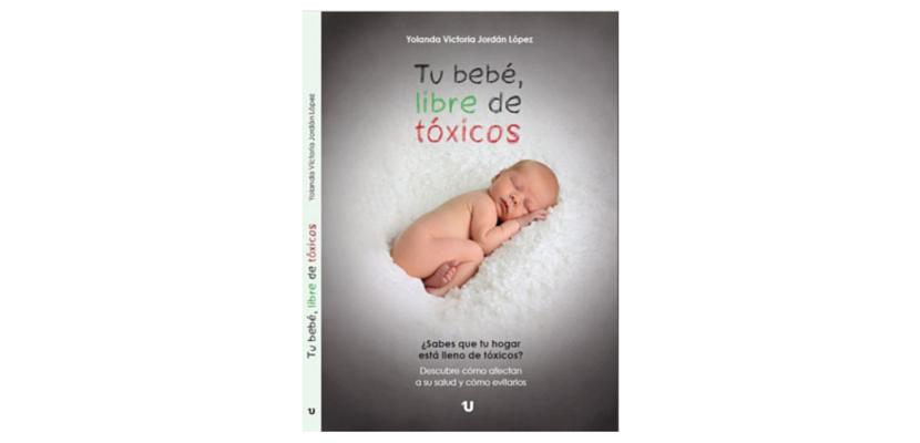 Descubre cómo afectan los tóxicos del hogar a tu bebe con el libro 'Tu bebé, libre de tóxicos'