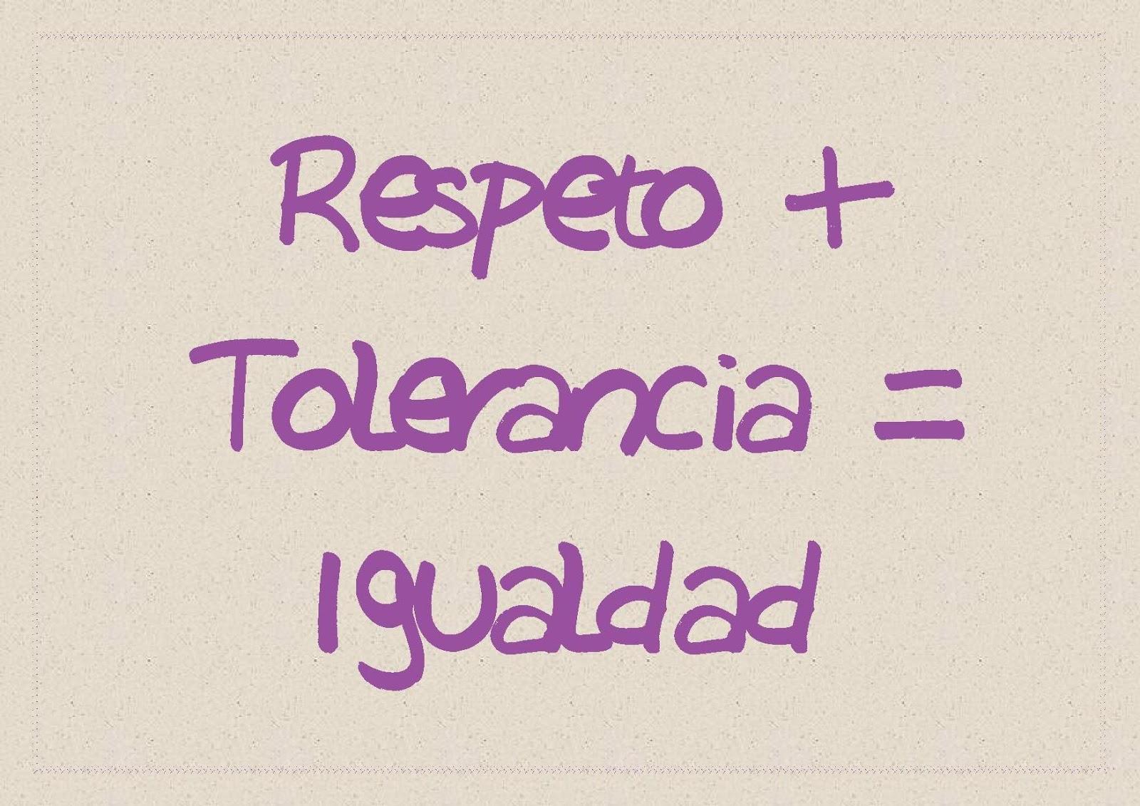 Respeto + Tolerancia = Igualdad